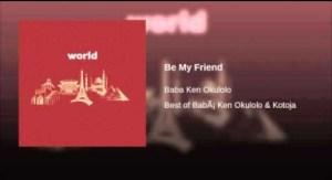 Babá Ken Okulolo - Be My Friend